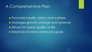 A Comprehensive Plan: Manages growth; Promotes safety, welfare, and higher quality of life; Balances diverse goals
