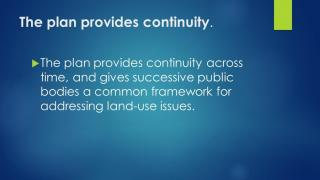 The plan provides continuity across time, and gives successive public bodies a common framework for addressing land-use issues.