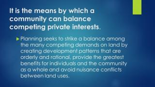 It is the means by which a community can balance competing private interests.