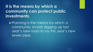 It is the means by which a community can protect public investments.