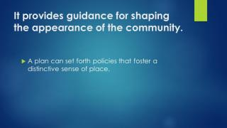 It provides guidance for shaping the appearance of the community.