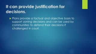 It can provide justification for decisions. Plans provide an objective basis to support zoning and legislative decisions